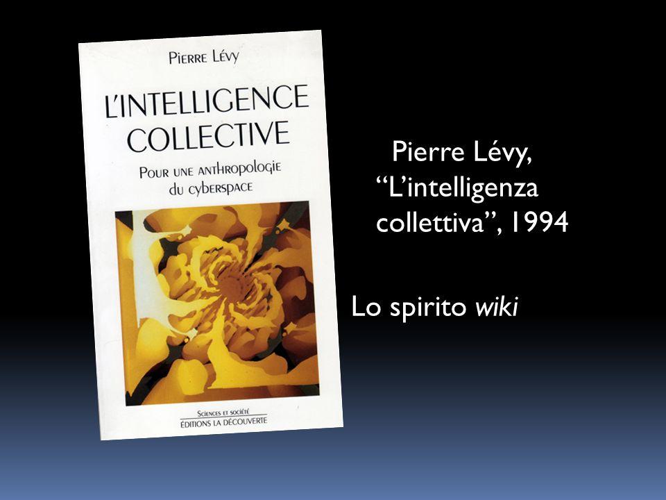 Pierre Lévy, Lintelligenza collettiva, 1994 Lo spirito wiki