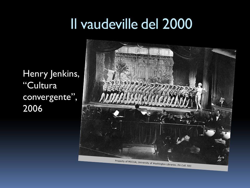 Il vaudeville del 2000 Henry Jenkins, Cultura convergente, 2006