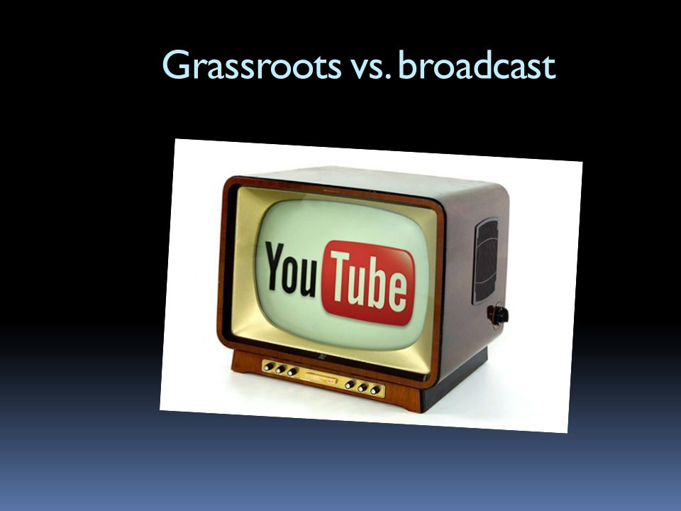 Grassroots vs. broadcast