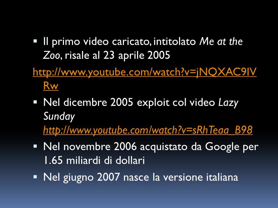 Il primo video caricato, intitolato Me at the Zoo, risale al 23 aprile 2005 http://www.youtube.com/watch?v=jNQXAC9IV Rw Nel dicembre 2005 exploit col