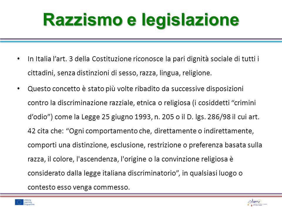 Razzismo e legislazione In Italia lart. 3 della Costituzione riconosce la pari dignità sociale di tutti i cittadini, senza distinzioni di sesso, razza