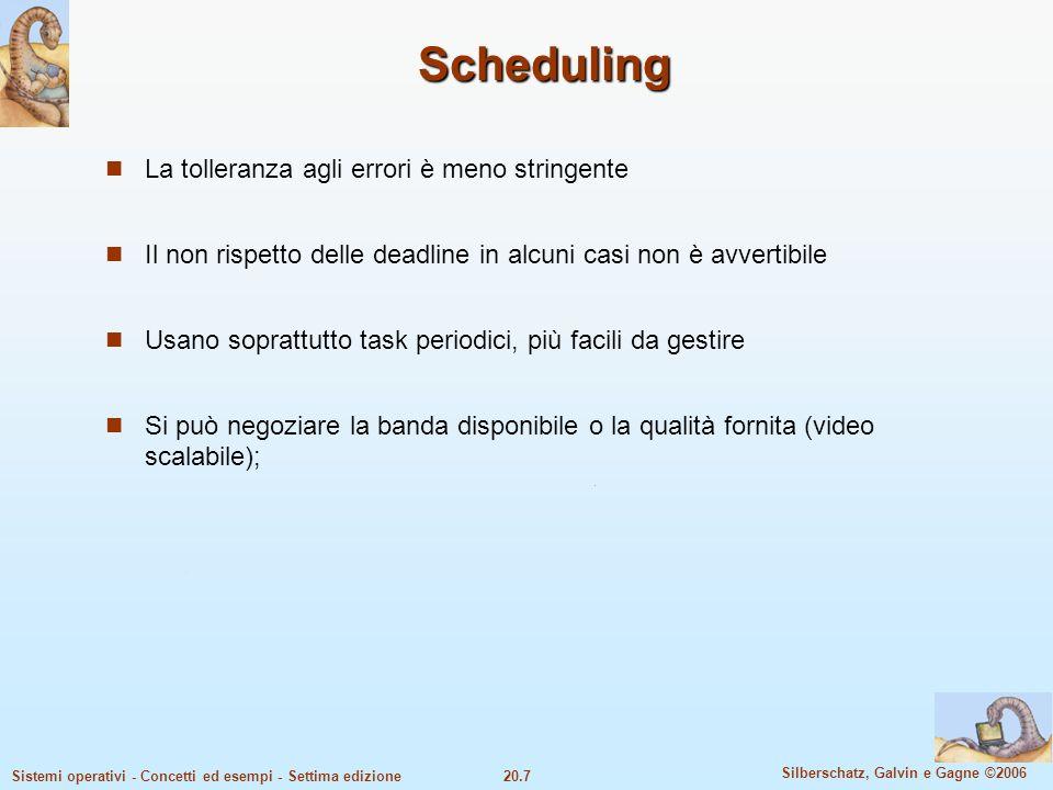 20.7 Silberschatz, Galvin e Gagne ©2006 Sistemi operativi - Concetti ed esempi - Settima edizione Scheduling La tolleranza agli errori è meno stringen