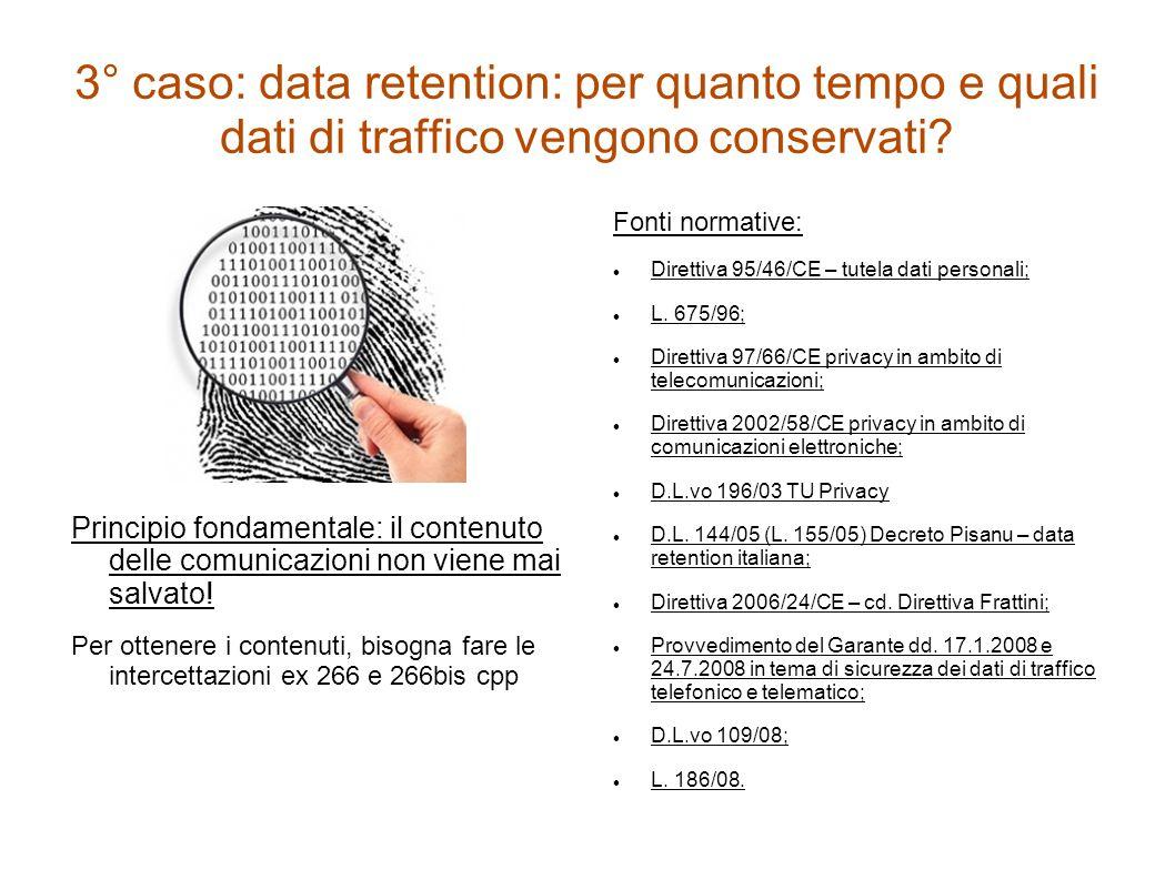 3° caso: data retention: per quanto tempo e quali dati di traffico vengono conservati? Principio fondamentale: il contenuto delle comunicazioni non vi