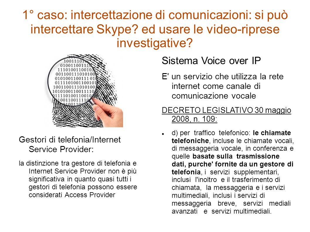 1° caso: intercettazione di comunicazioni: si può intercettare Skype? ed usare le video-riprese investigative? Gestori di telefonia/Internet Service P