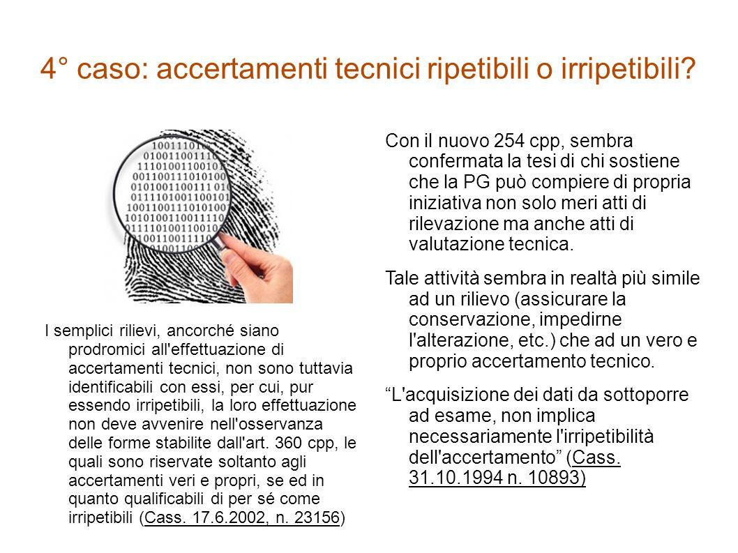 4° caso: accertamenti tecnici ripetibili o irripetibili? I semplici rilievi, ancorché siano prodromici all'effettuazione di accertamenti tecnici, non