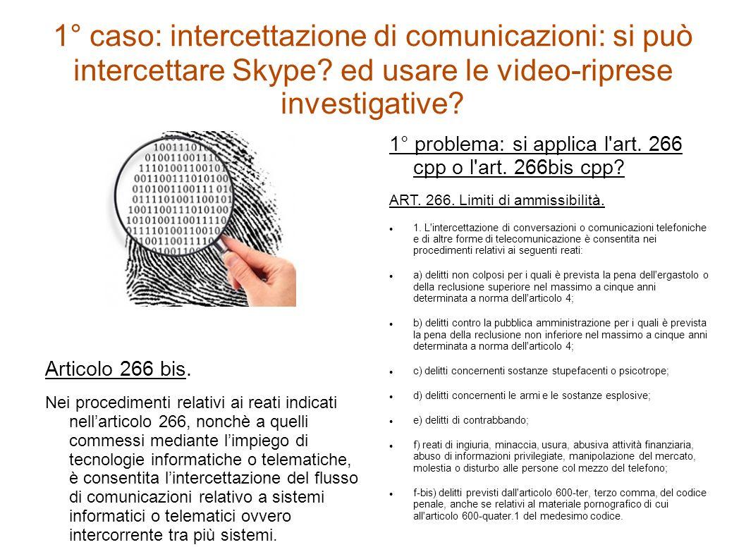 1° caso: intercettazione di comunicazioni: si può intercettare Skype? ed usare le video-riprese investigative? Articolo 266 bis. Nei procedimenti rela