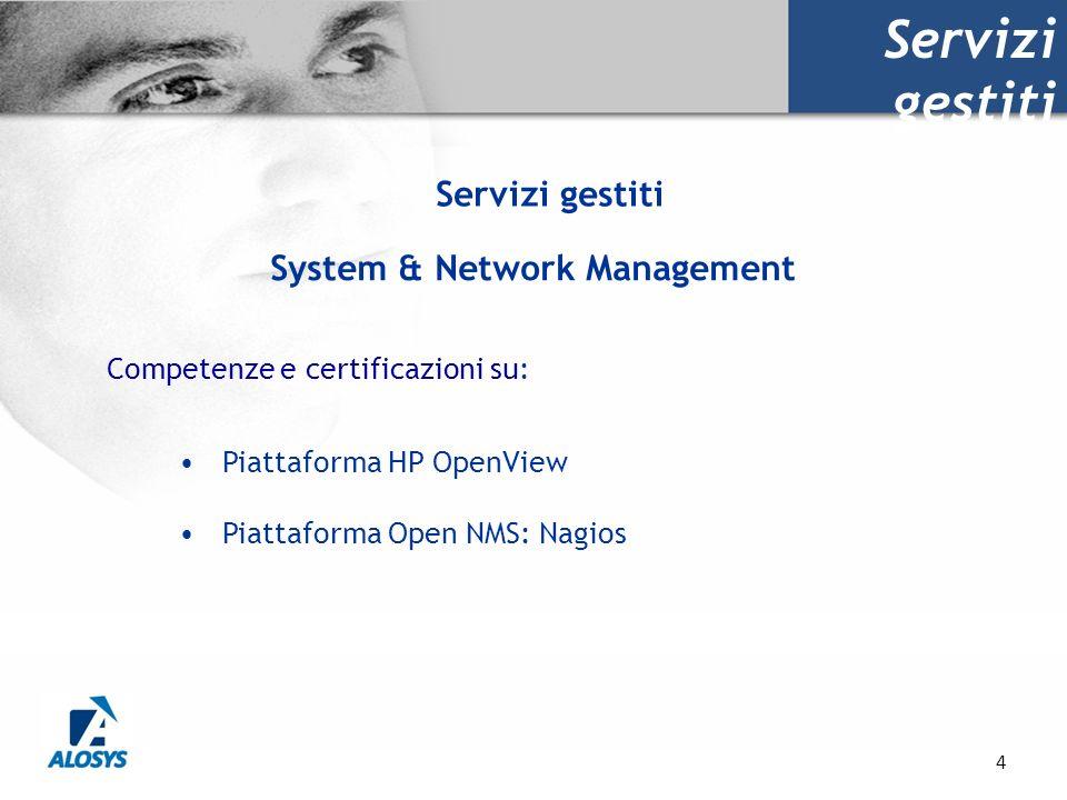 4 Servizi gestiti Competenze e certificazioni su: Piattaforma HP OpenView Piattaforma Open NMS: Nagios System & Network Management Servizi gestiti
