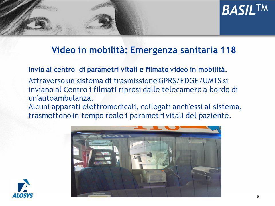 8 BASIL TM Invio al centro di parametri vitali e filmato video in mobilità. Attraverso un sistema di trasmissione GPRS/EDGE/UMTS si inviano al Centro