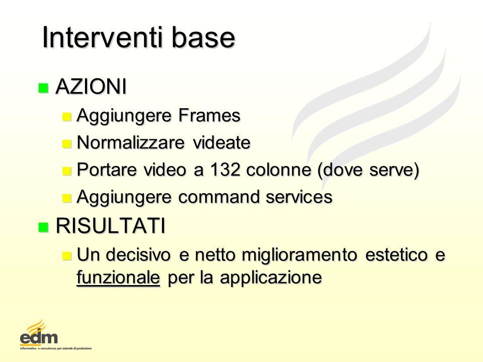 Interventi base n AZIONI n Aggiungere Frames n Normalizzare videate n Portare video a 132 colonne (dove serve) n Aggiungere command services n RISULTA