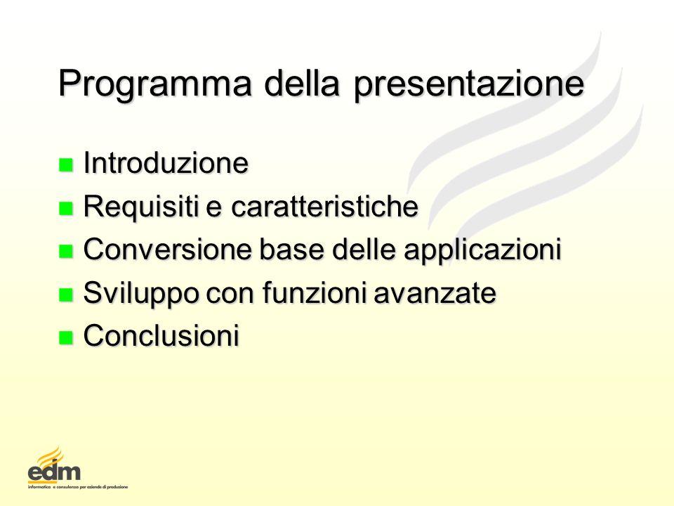 Programma della presentazione n Introduzione n Requisiti e caratteristiche n Conversione base delle applicazioni n Sviluppo con funzioni avanzate n Co