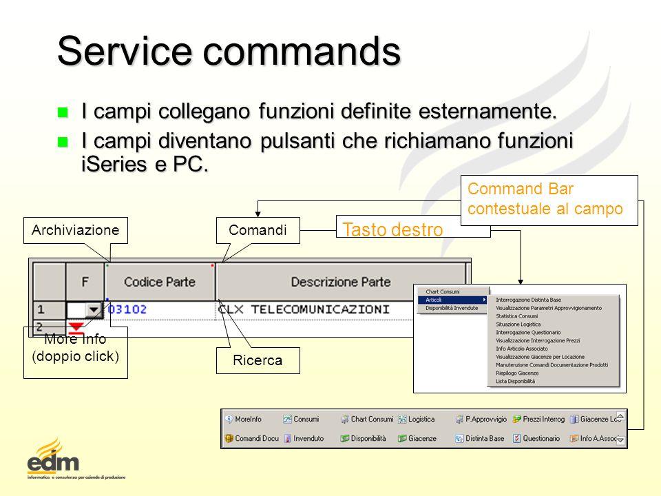 Service commands n I campi collegano funzioni definite esternamente. n I campi diventano pulsanti che richiamano funzioni iSeries e PC. ComandiArchivi