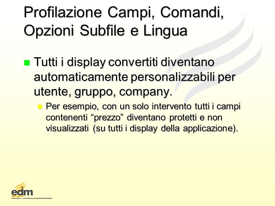 Profilazione Campi, Comandi, Opzioni Subfile e Lingua n Tutti i display convertiti diventano automaticamente personalizzabili per utente, gruppo, comp