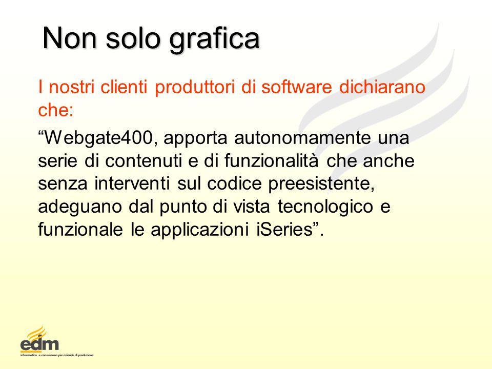 Non solo grafica I nostri clienti produttori di software dichiarano che: Webgate400, apporta autonomamente una serie di contenuti e di funzionalità ch
