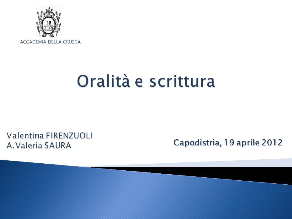 Oralità e scrittura Capodistria, 19 aprile 2012 ACCADEMIA DELLA CRUSCA
