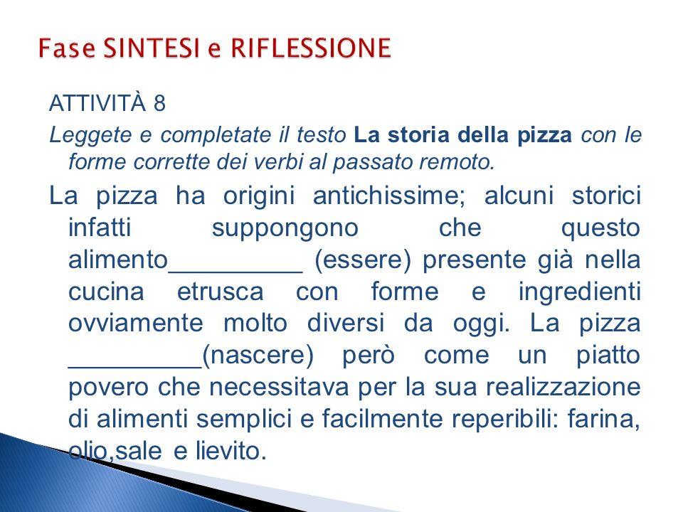 ATTIVITÀ 8 Leggete e completate il testo La storia della pizza con le forme corrette dei verbi al passato remoto.