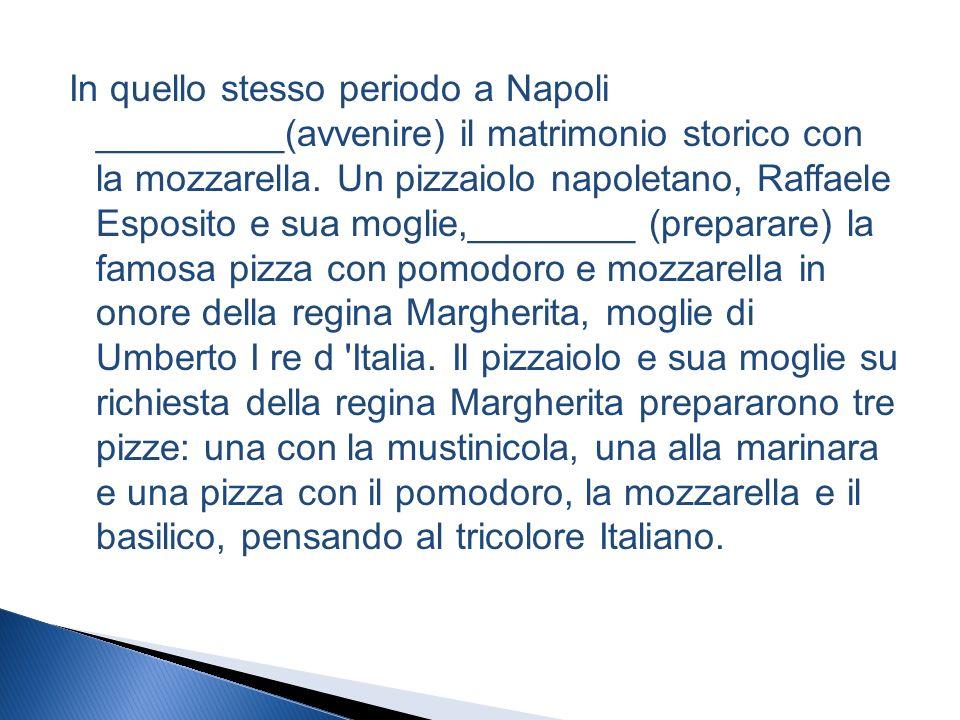 In quello stesso periodo a Napoli _________(avvenire) il matrimonio storico con la mozzarella.