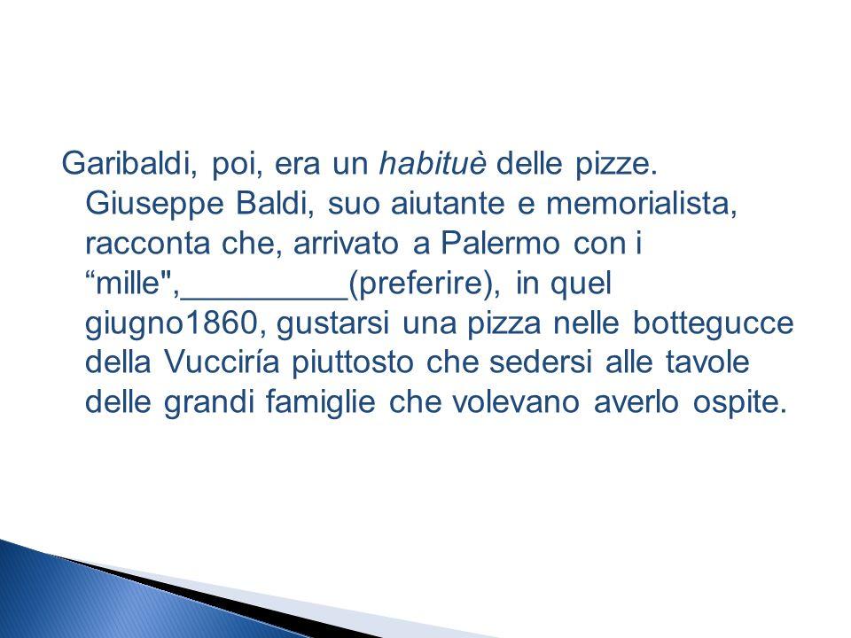 Garibaldi, poi, era un habituè delle pizze.
