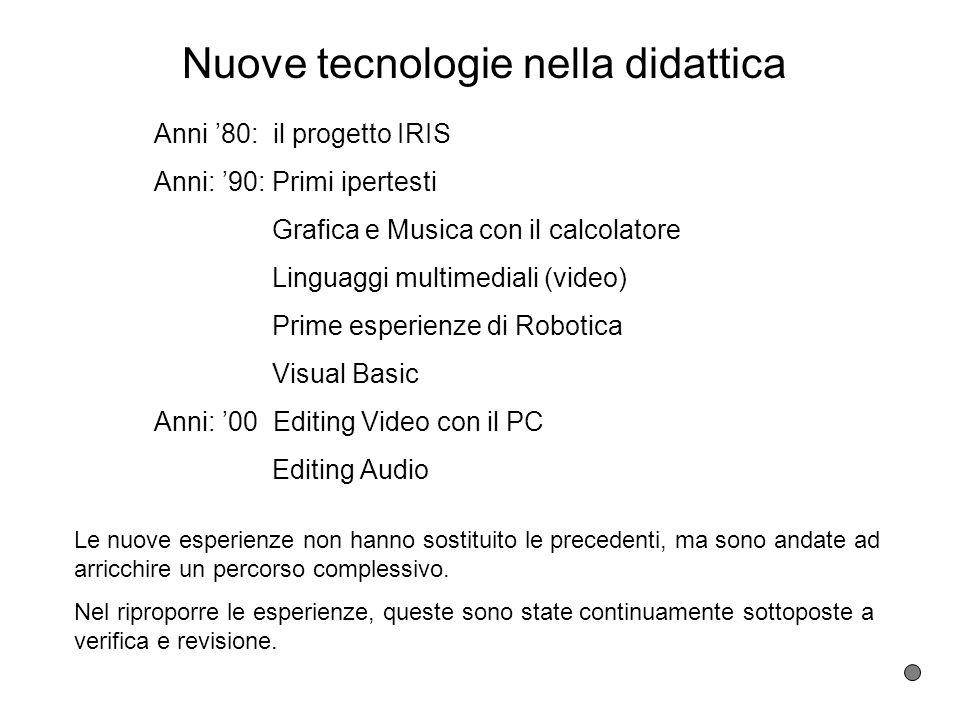 Nuove tecnologie nella didattica Anni 80: il progetto IRIS Anni: 90: Primi ipertesti Grafica e Musica con il calcolatore Linguaggi multimediali (video