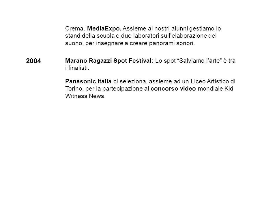 2004 Marano Ragazzi Spot Festival: Lo spot Salviamo larte è tra i finalisti. Panasonic Italia ci seleziona, assieme ad un Liceo Artistico di Torino, p