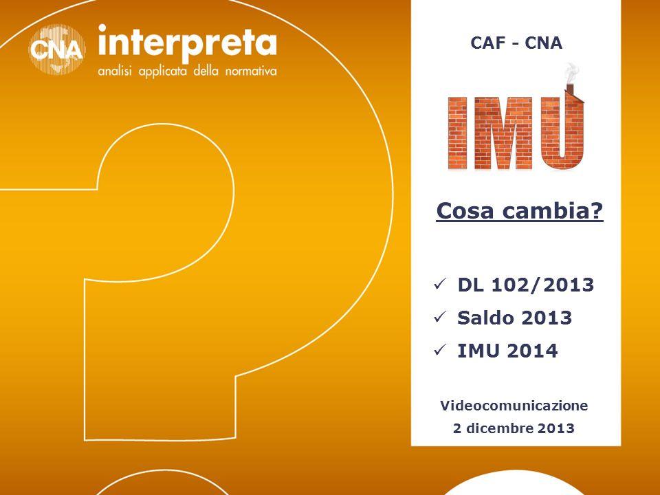 Video CAF – 2/12/2013 – IMU: cosa cambia32 Recenti interventi normativi: DDL Stabilità 2014 Art.