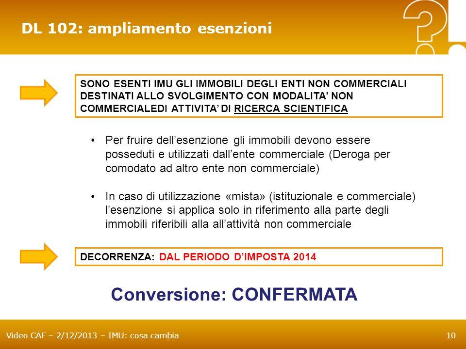 Video CAF – 2/12/2013 – IMU: cosa cambia10 DL 102: ampliamento esenzioni SONO ESENTI IMU GLI IMMOBILI DEGLI ENTI NON COMMERCIALI DESTINATI ALLO SVOLGI
