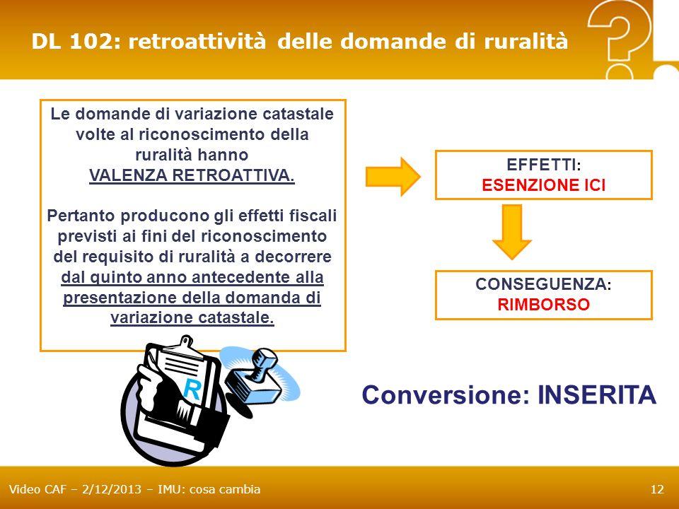 Video CAF – 2/12/2013 – IMU: cosa cambia12 DL 102: retroattività delle domande di ruralità Le domande di variazione catastale volte al riconoscimento