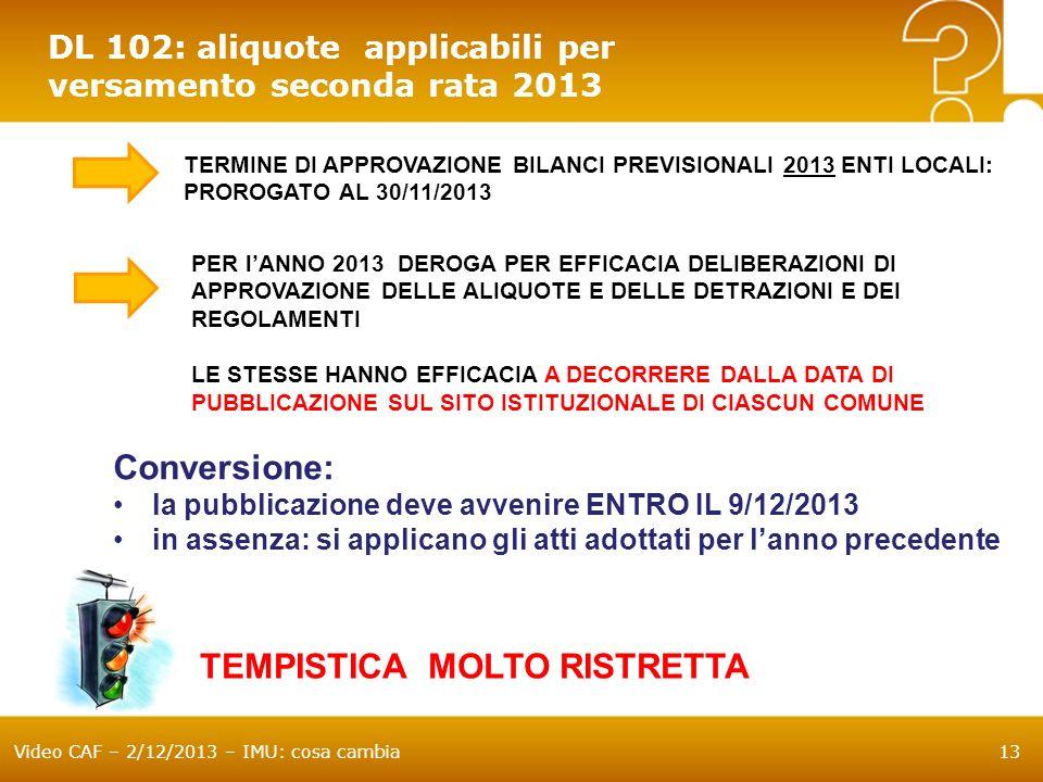Video CAF – 2/12/2013 – IMU: cosa cambia13 DL 102: aliquote applicabili per versamento seconda rata 2013 TEMPISTICA MOLTO RISTRETTA TERMINE DI APPROVA