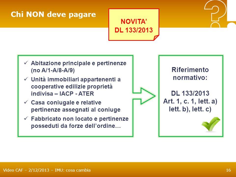 Video CAF – 2/12/2013 – IMU: cosa cambia16 Chi NON deve pagare Abitazione principale e pertinenze (no A/1-A/8-A/9) Unità immobiliari appartenenti a co
