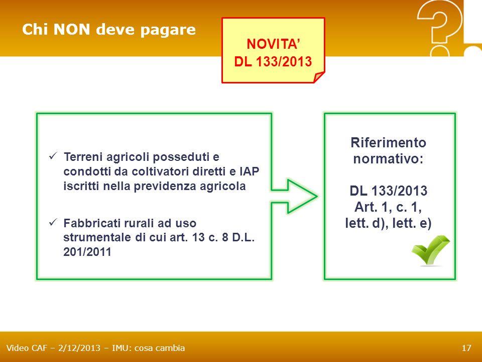 Video CAF – 2/12/2013 – IMU: cosa cambia17 Chi NON deve pagare Terreni agricoli posseduti e condotti da coltivatori diretti e IAP iscritti nella previ