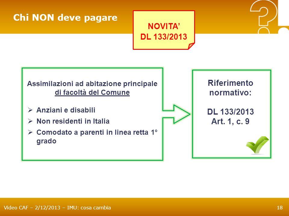 Video CAF – 2/12/2013 – IMU: cosa cambia18 Riferimento normativo: DL 133/2013 Art. 1, c. 9 Chi NON deve pagare Assimilazioni ad abitazione principale