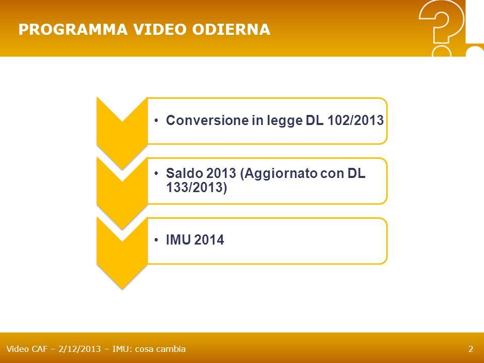 Video CAF – 2/12/2013 – IMU: cosa cambia2 Conversione in legge DL 102/2013 Saldo 2013 (Aggiornato con DL 133/2013) IMU 2014 PROGRAMMA VIDEO ODIERNA