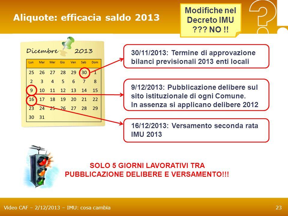 Video CAF – 2/12/2013 – IMU: cosa cambia23 Aliquote: efficacia saldo 2013 30/11/2013: Termine di approvazione bilanci previsionali 2013 enti locali 9/