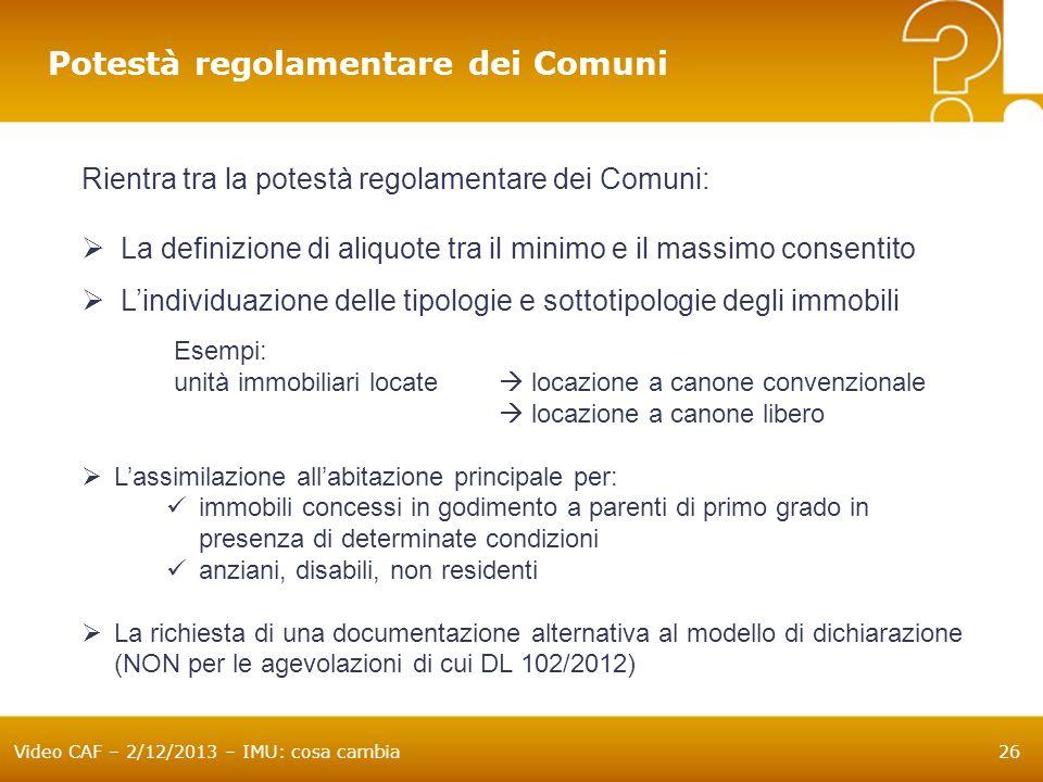 Video CAF – 2/12/2013 – IMU: cosa cambia26 Potestà regolamentare dei Comuni Rientra tra la potestà regolamentare dei Comuni: La definizione di aliquot