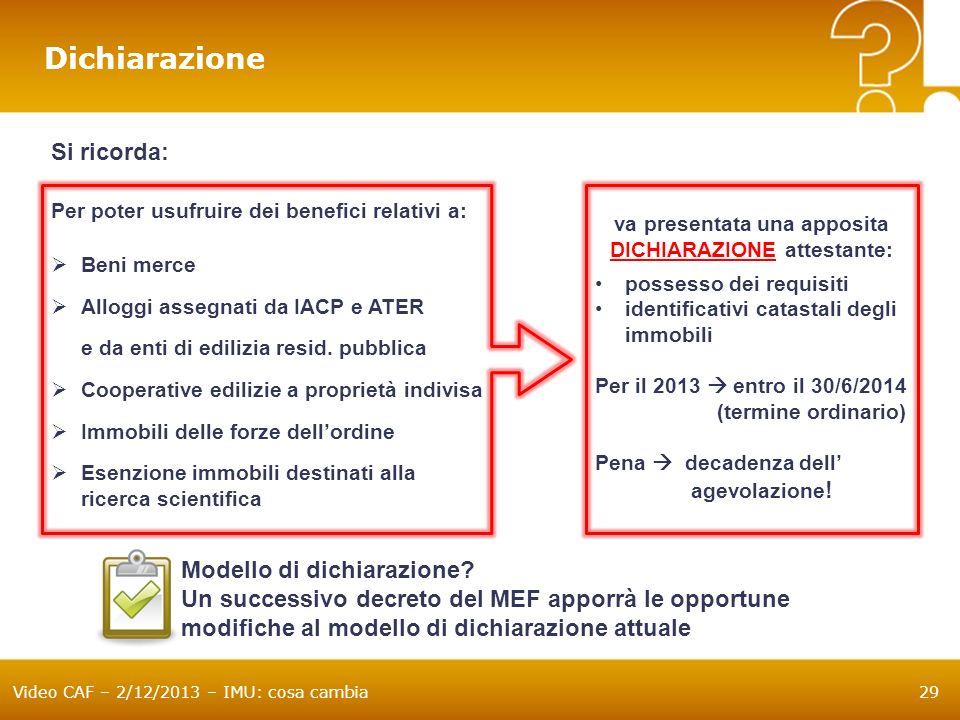 Video CAF – 2/12/2013 – IMU: cosa cambia29 va presentata una apposita DICHIARAZIONE attestante: possesso dei requisiti identificativi catastali degli