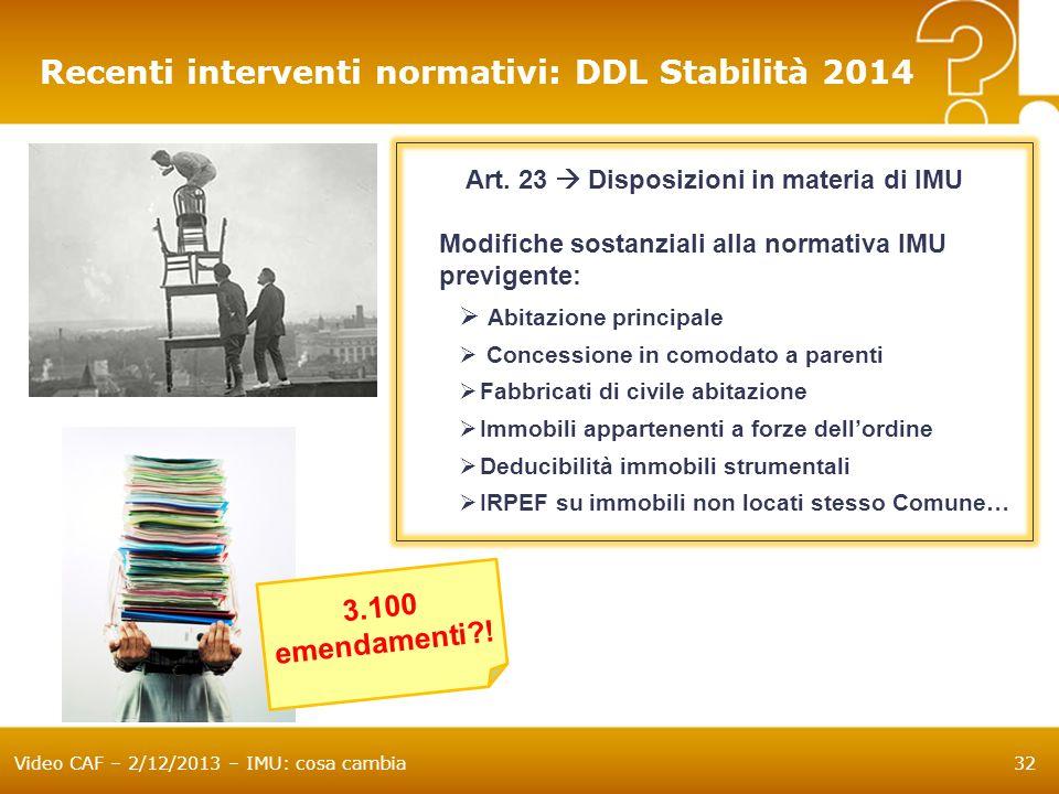 Video CAF – 2/12/2013 – IMU: cosa cambia32 Recenti interventi normativi: DDL Stabilità 2014 Art. 23 Disposizioni in materia di IMU Modifiche sostanzia
