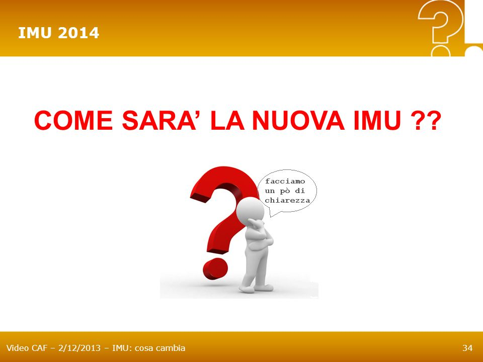 Video CAF – 2/12/2013 – IMU: cosa cambia34 IMU 2014 COME SARA LA NUOVA IMU ??