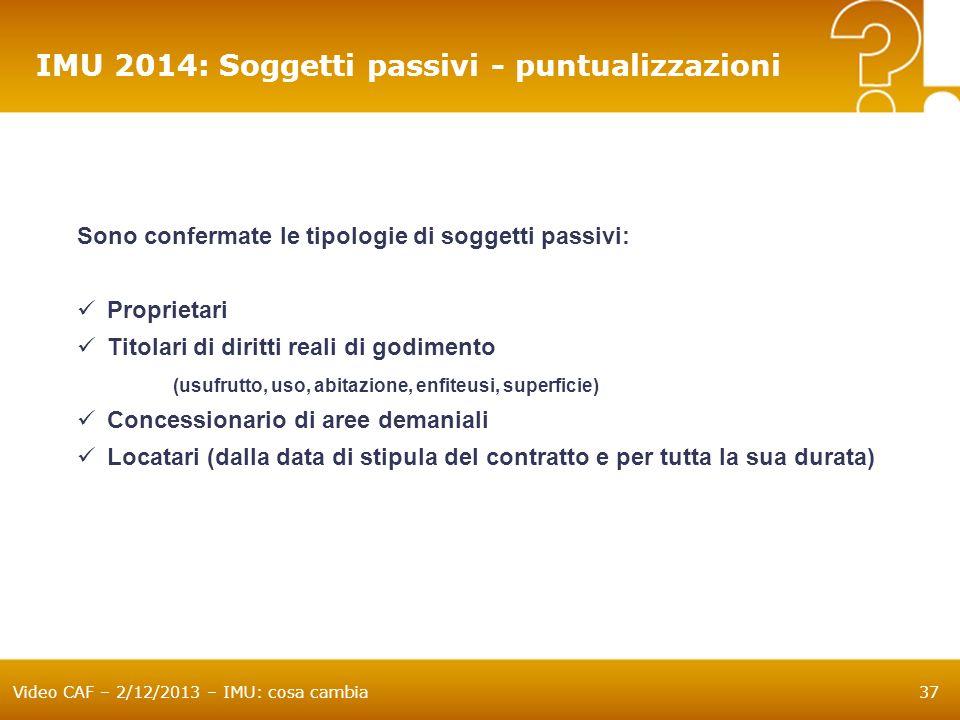 Video CAF – 2/12/2013 – IMU: cosa cambia37 IMU 2014: Soggetti passivi - puntualizzazioni Sono confermate le tipologie di soggetti passivi: Proprietari