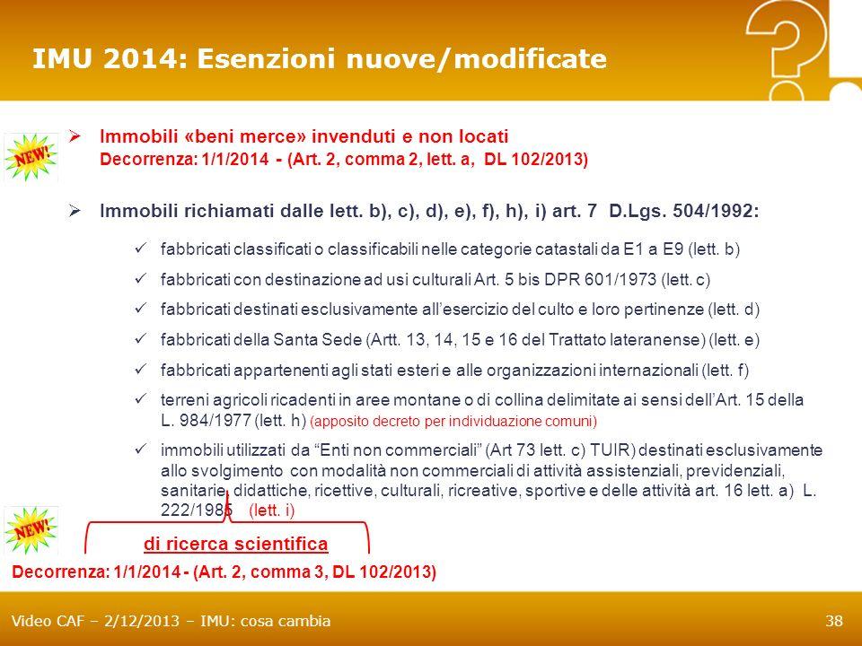 Video CAF – 2/12/2013 – IMU: cosa cambia38 IMU 2014: Esenzioni nuove/modificate Immobili «beni merce» invenduti e non locati Decorrenza: 1/1/2014 - (A