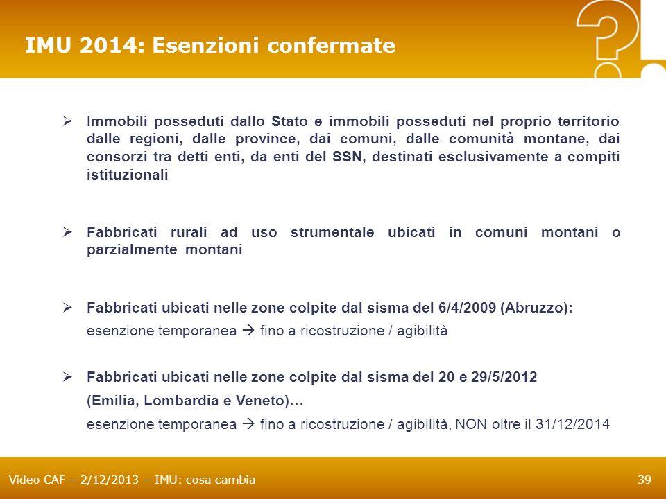 Video CAF – 2/12/2013 – IMU: cosa cambia39 IMU 2014: Esenzioni confermate Immobili posseduti dallo Stato e immobili posseduti nel proprio territorio d