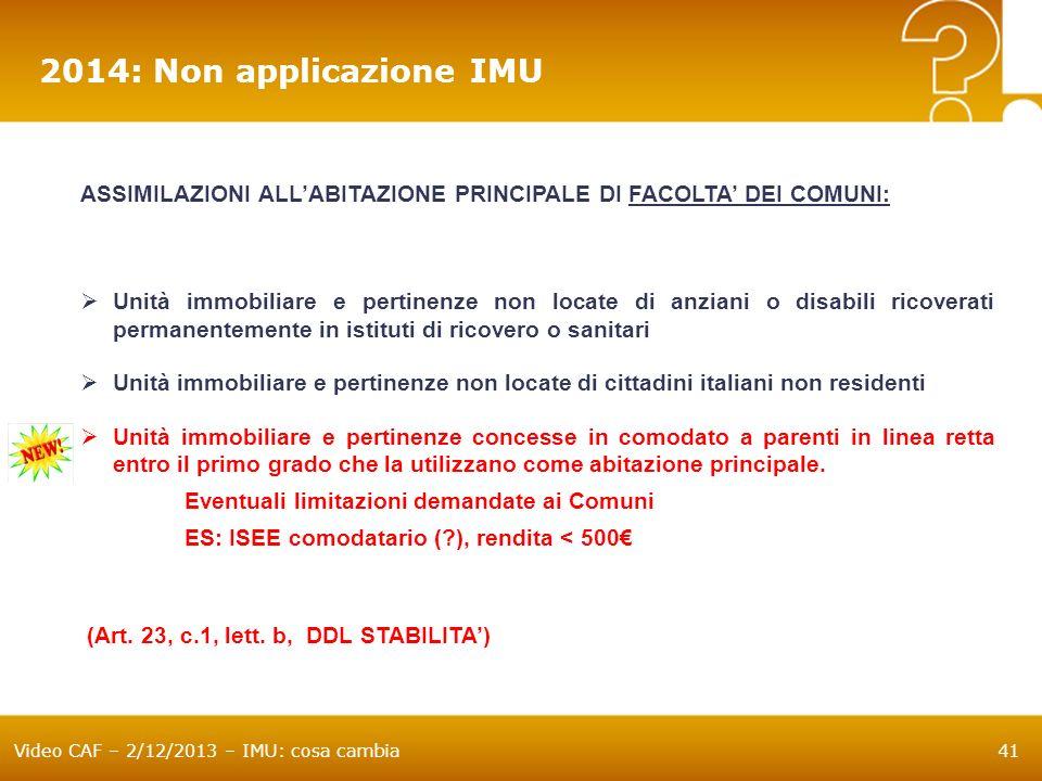 Video CAF – 2/12/2013 – IMU: cosa cambia41 ASSIMILAZIONI ALLABITAZIONE PRINCIPALE DI FACOLTA DEI COMUNI: Unità immobiliare e pertinenze non locate di