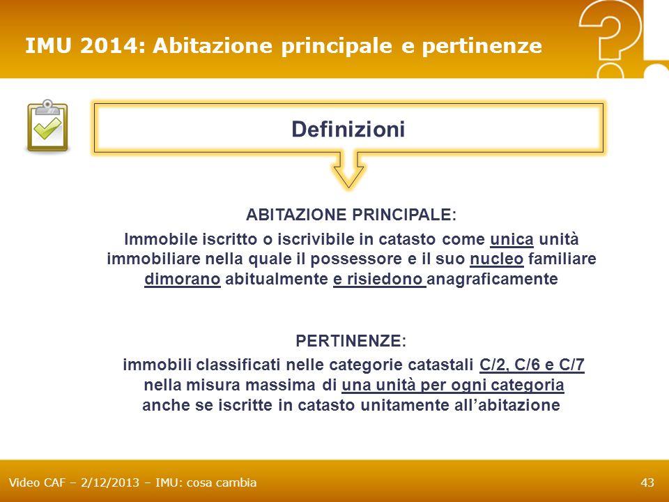 Video CAF – 2/12/2013 – IMU: cosa cambia43 IMU 2014: Abitazione principale e pertinenze ABITAZIONE PRINCIPALE: Immobile iscritto o iscrivibile in cata