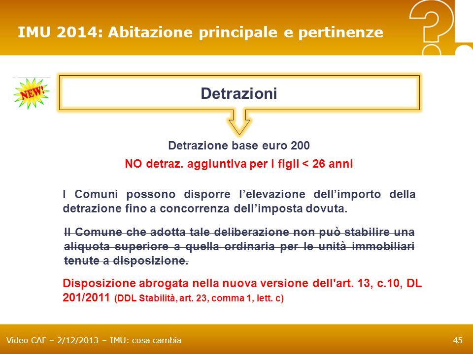 Video CAF – 2/12/2013 – IMU: cosa cambia45 IMU 2014: Abitazione principale e pertinenze Il Comune che adotta tale deliberazione non può stabilire una