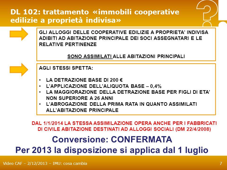 Video CAF – 2/12/2013 – IMU: cosa cambia48 Base imponibile E costituita dal valore dellimmobile: determinato ai fini ICI (art.