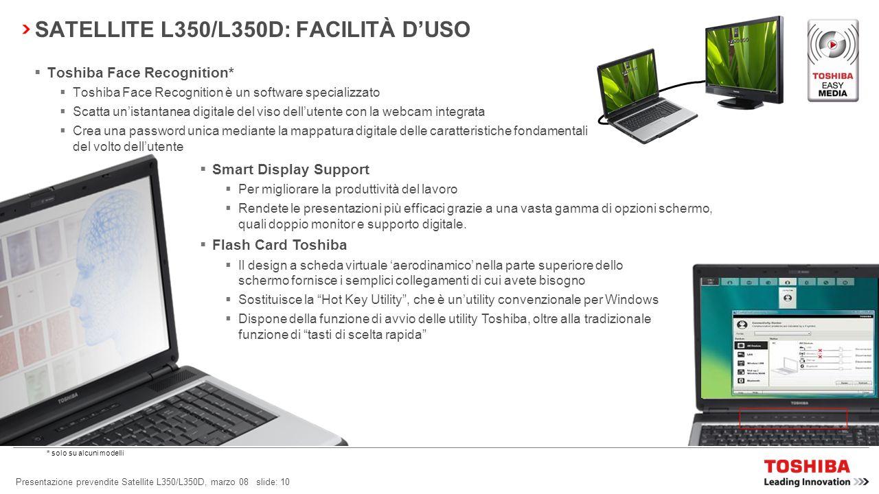 Presentazione prevendite Satellite L350/L350D, marzo 08 slide: 9 SATELLITE L350/L350D: CONNETTIVITÀ SEMPLICE Webcam VGA e microfono per Video/Voce su