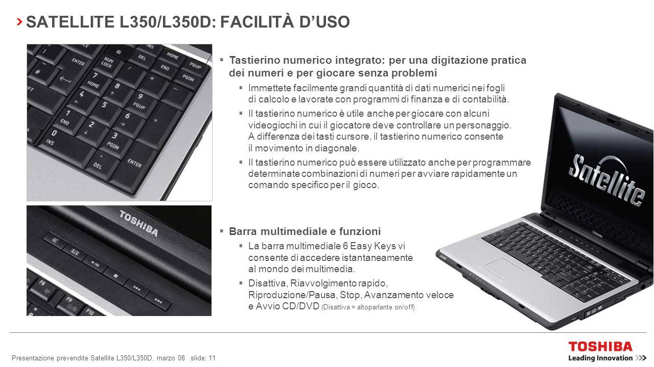 Presentazione prevendite Satellite L350/L350D, marzo 08 slide: 10 SATELLITE L350/L350D: FACILITÀ DUSO Toshiba Face Recognition* Toshiba Face Recogniti