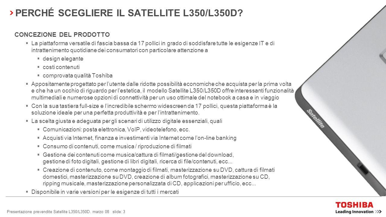 Presentazione prevendite Satellite L350/L350D, marzo 08 slide: 2 CERCHIAMO PERSINO DI RENDERE IL ROTONDO PIÙ ROTONDO LUCENTE, PIÙ LUCENTE PICCOLO, PIÙ