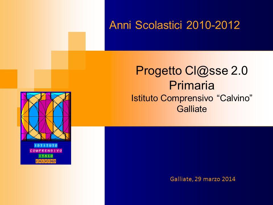 Progetto Cl@sse 2.0 Primaria Istituto Comprensivo Calvino Galliate Anni Scolastici 2010-2012 Galliate, 29 marzo 2014
