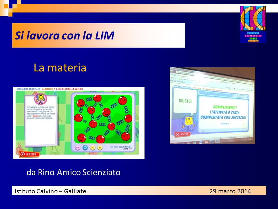 Istituto Calvino – Galliate29 marzo 2014 da Rino Amico Scienziato Si lavora con la LIM La materia