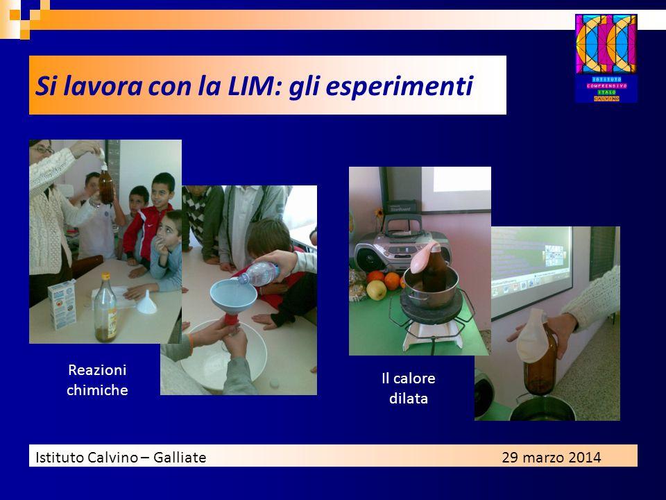 Istituto Calvino – Galliate29 marzo 2014 Si lavora con la LIM: gli esperimenti Reazioni chimiche Il calore dilata