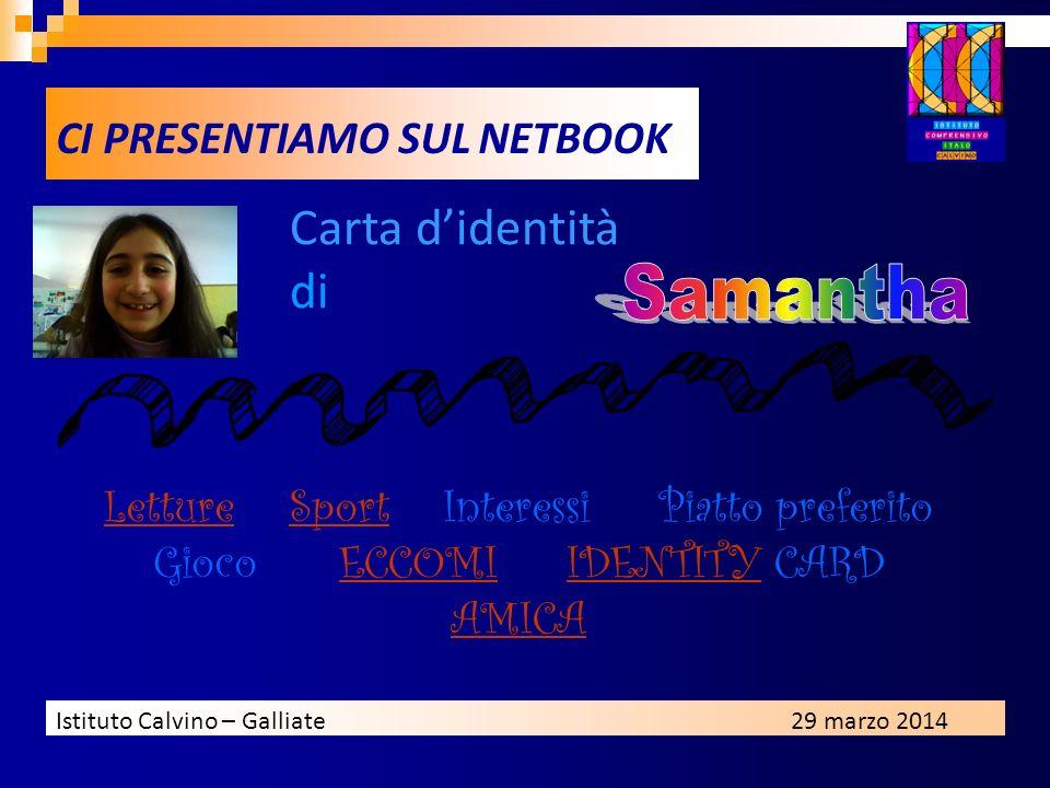 Istituto Calvino – Galliate29 marzo 2014 Carta didentità di LettureLetture Sport Interessi Piatto preferito Gioco ECCOMI IDENTITY CARD AMICASportECCOM
